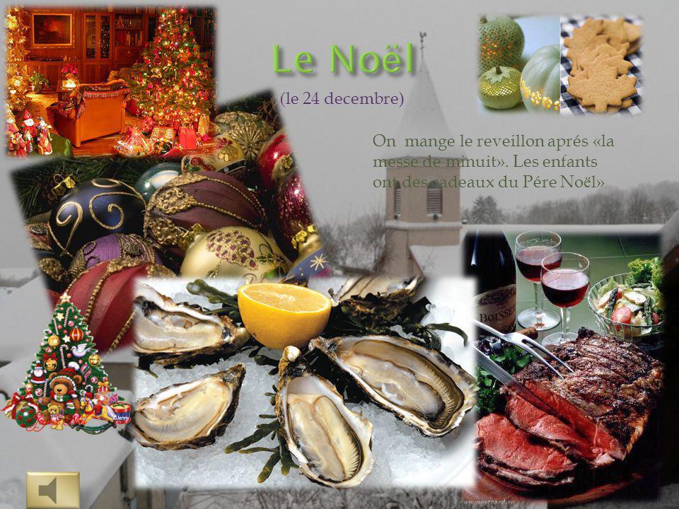 Le Noёl (le 24 decembre) On mange le reveillon aprés «la messe de minuit».
