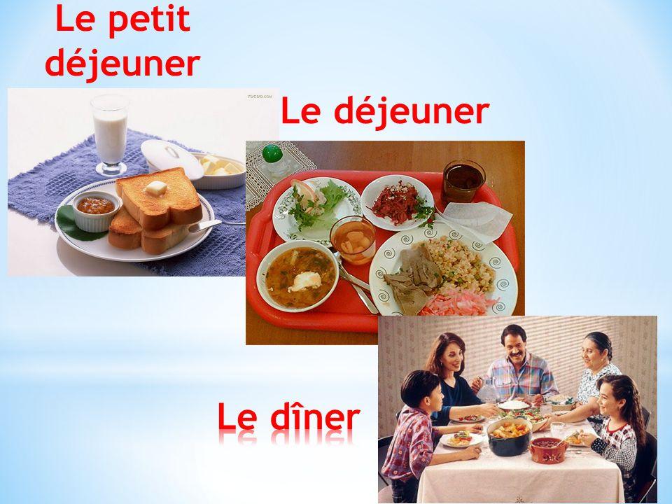 Le petit déjeuner Le déjeuner Le dîner