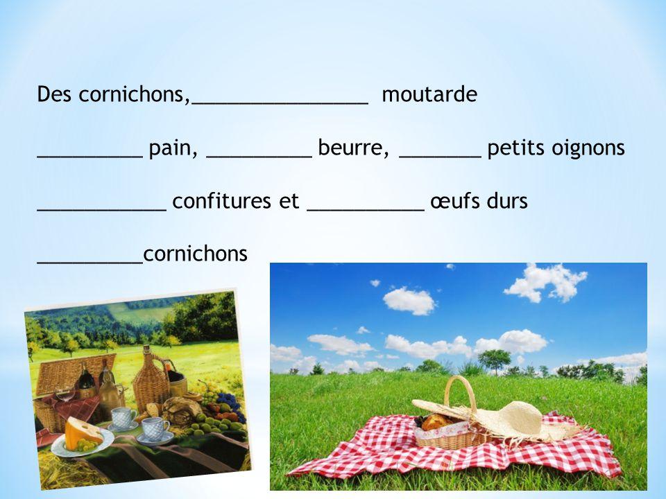 Des cornichons,_______________ moutarde