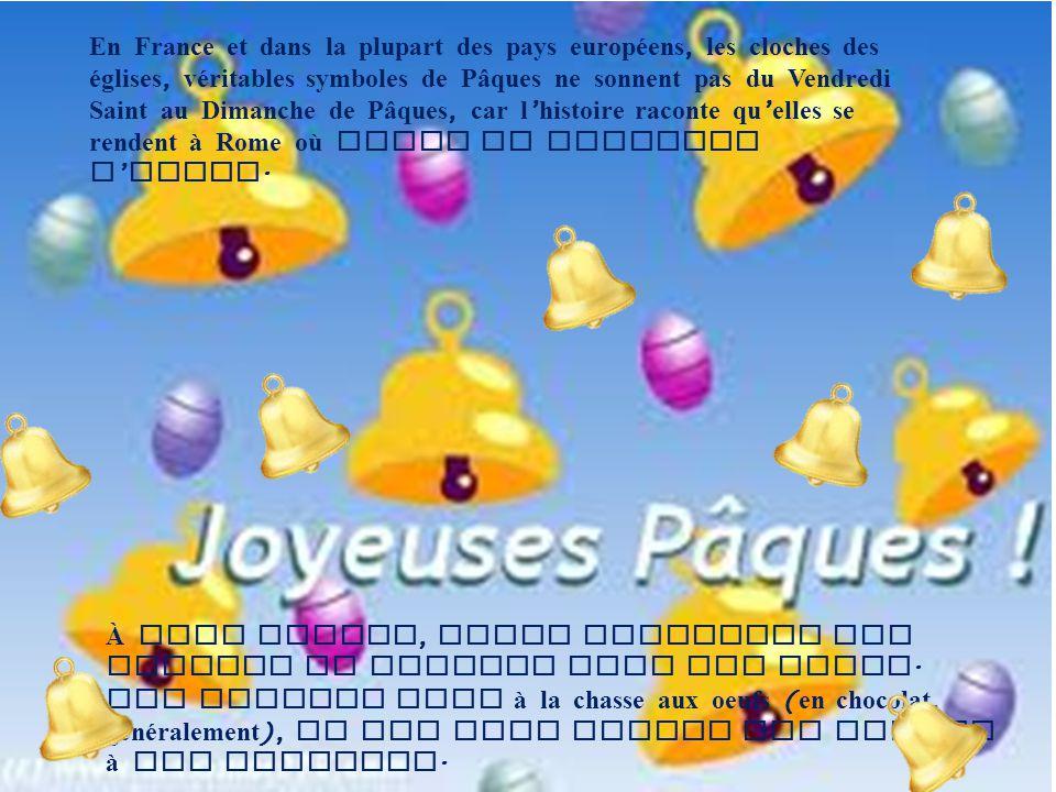 En France et dans la plupart des pays européens, les cloches des églises, véritables symboles de Pâques ne sonnent pas du Vendredi Saint au Dimanche de Pâques, car l'histoire raconte qu'elles se rendent à Rome où elles se chargent d'oeufs.
