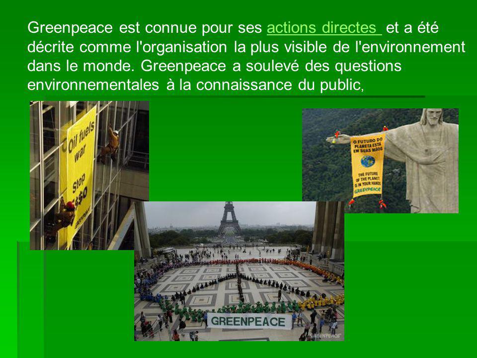 Greenpeace est connue pour ses actions directes et a été décrite comme l organisation la plus visible de l environnement dans le monde. Greenpeace a soulevé des questions environnementales à la connaissance du public,