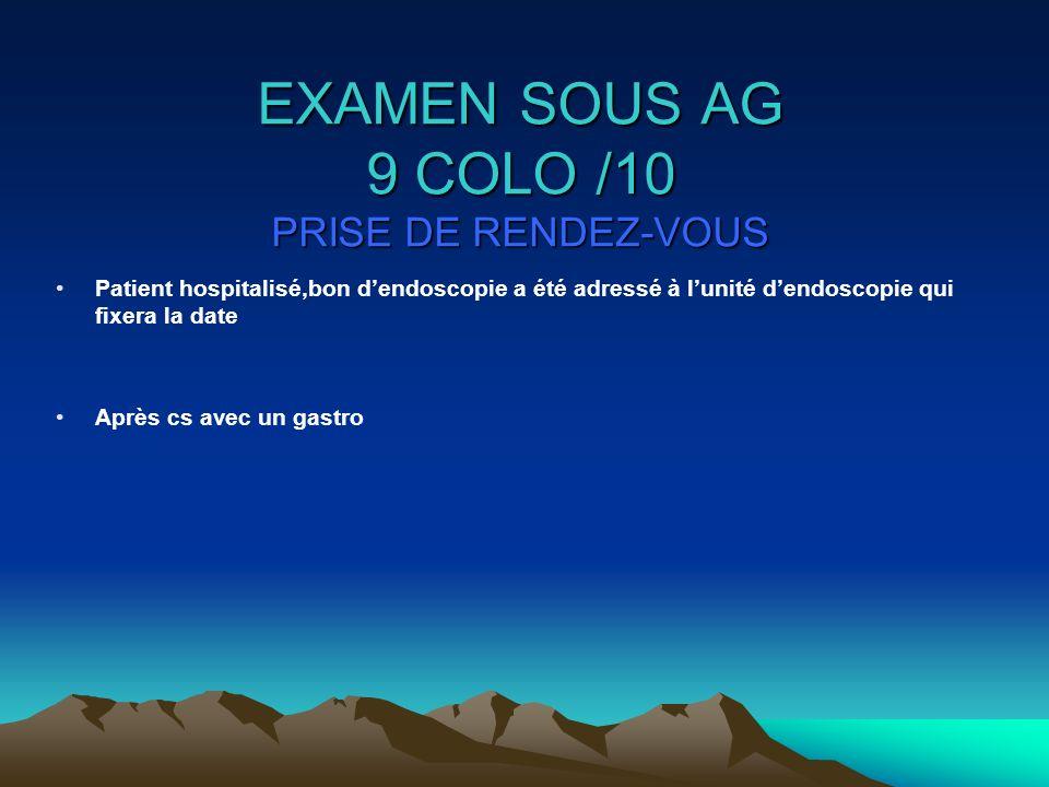 EXAMEN SOUS AG 9 COLO /10 PRISE DE RENDEZ-VOUS
