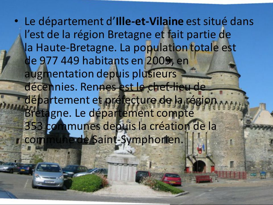 Le département d'Ille-et-Vilaine est situé dans l'est de la région Bretagne et fait partie de la Haute-Bretagne.