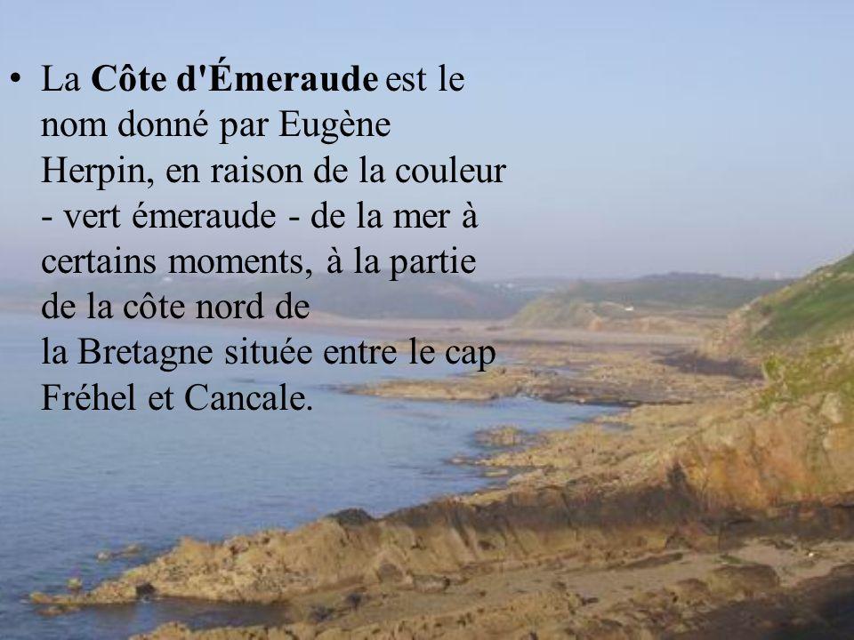La Côte d Émeraude est le nom donné par Eugène Herpin, en raison de la couleur - vert émeraude - de la mer à certains moments, à la partie de la côte nord de la Bretagne située entre le cap Fréhel et Cancale.