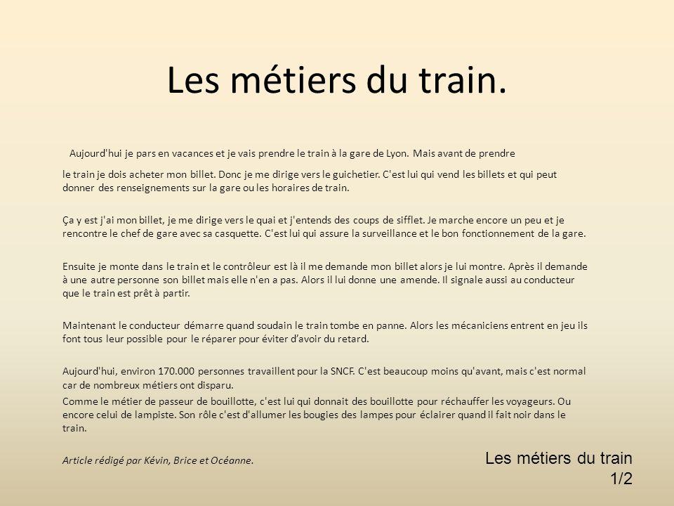Les métiers du train. Aujourd hui je pars en vacances et je vais prendre le train à la gare de Lyon. Mais avant de prendre.