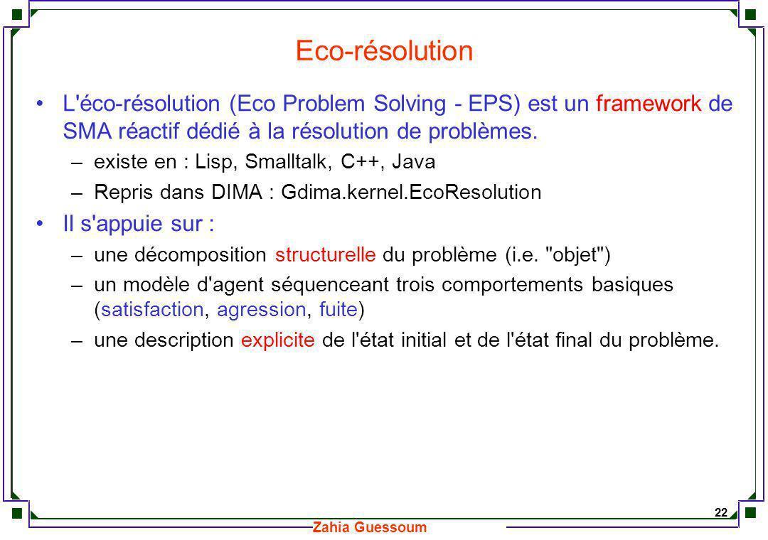 Eco-résolution L éco-résolution (Eco Problem Solving - EPS) est un framework de SMA réactif dédié à la résolution de problèmes.