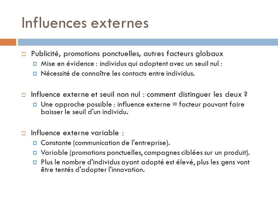 Influences externes Publicité, promotions ponctuelles, autres facteurs globaux. Mise en évidence : individus qui adoptent avec un seuil nul :