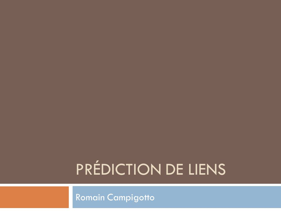 PRÉDICTION DE LIENS Romain Campigotto