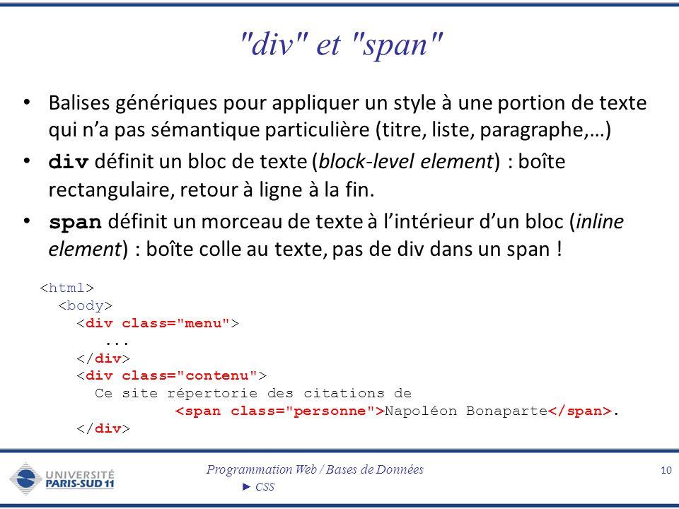 div et span Balises génériques pour appliquer un style à une portion de texte qui n'a pas sémantique particulière (titre, liste, paragraphe,…)