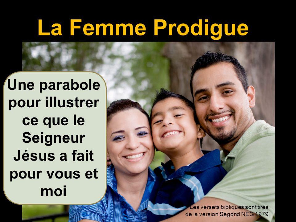 La Femme Prodigue Une parabole pour illustrer ce que le Seigneur Jésus a fait pour vous et moi.