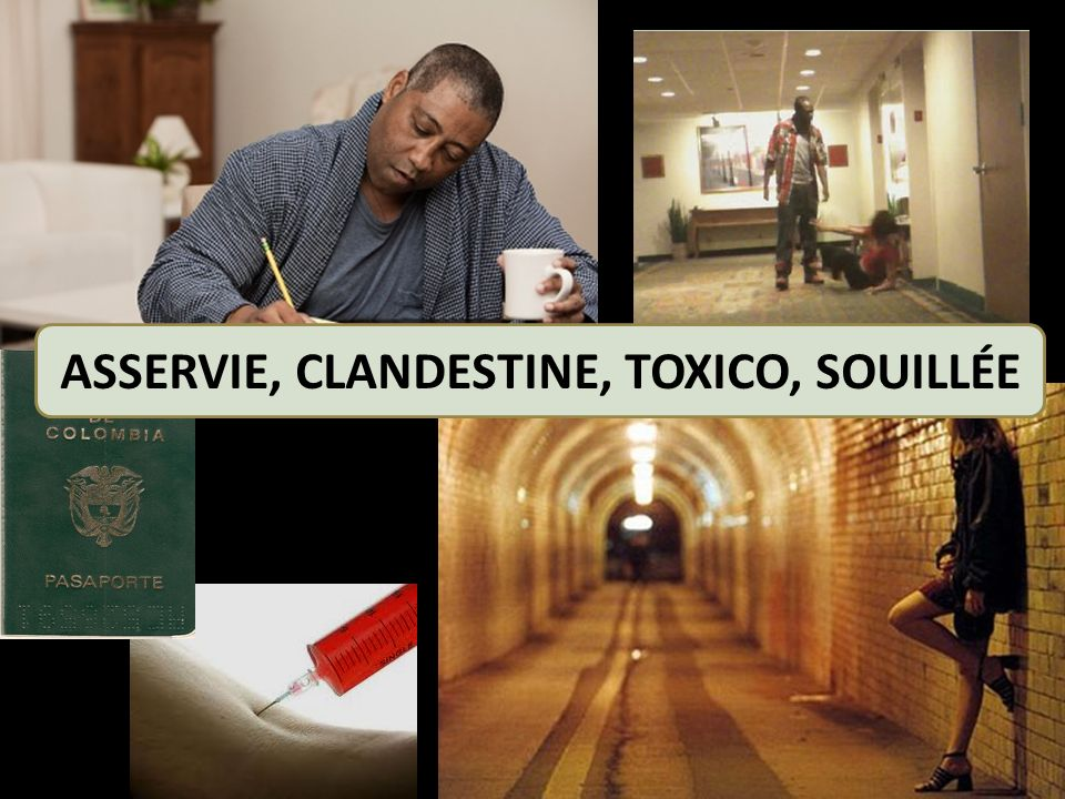ASSERVIE, CLANDESTINE, TOXICO, SOUILLÉE