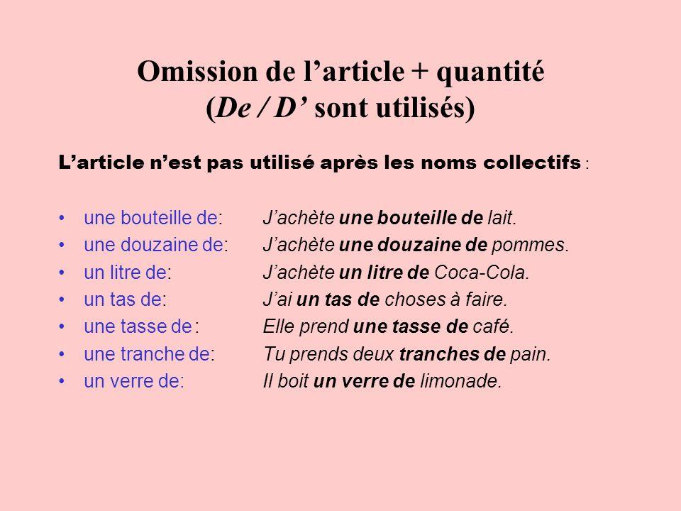 Omission de l'article + quantité (De / D' sont utilisés)