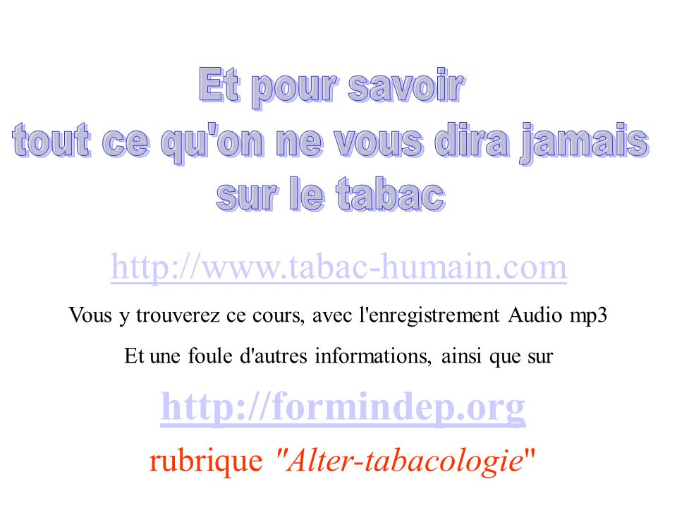 http://formindep.org http://www.tabac-humain.com Et pour savoir
