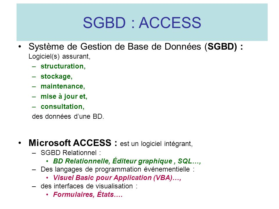 SGBD : ACCESS Système de Gestion de Base de Données (SGBD) : Logiciel(s) assurant, structuration, stockage,