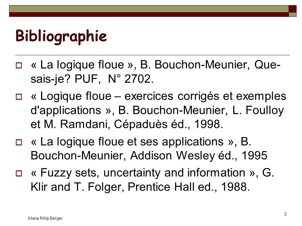 Bibliographie « La logique floue », B. Bouchon-Meunier, Que- sais-je PUF, N° 2702.