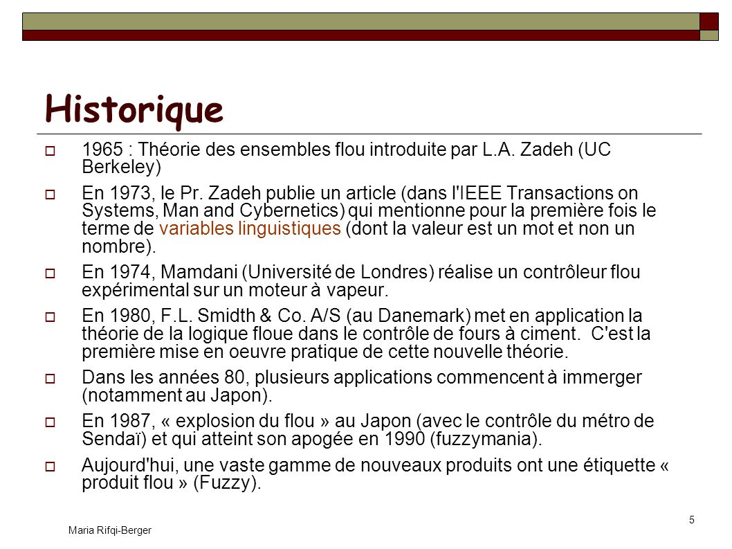 Historique 1965 : Théorie des ensembles flou introduite par L.A. Zadeh (UC Berkeley)