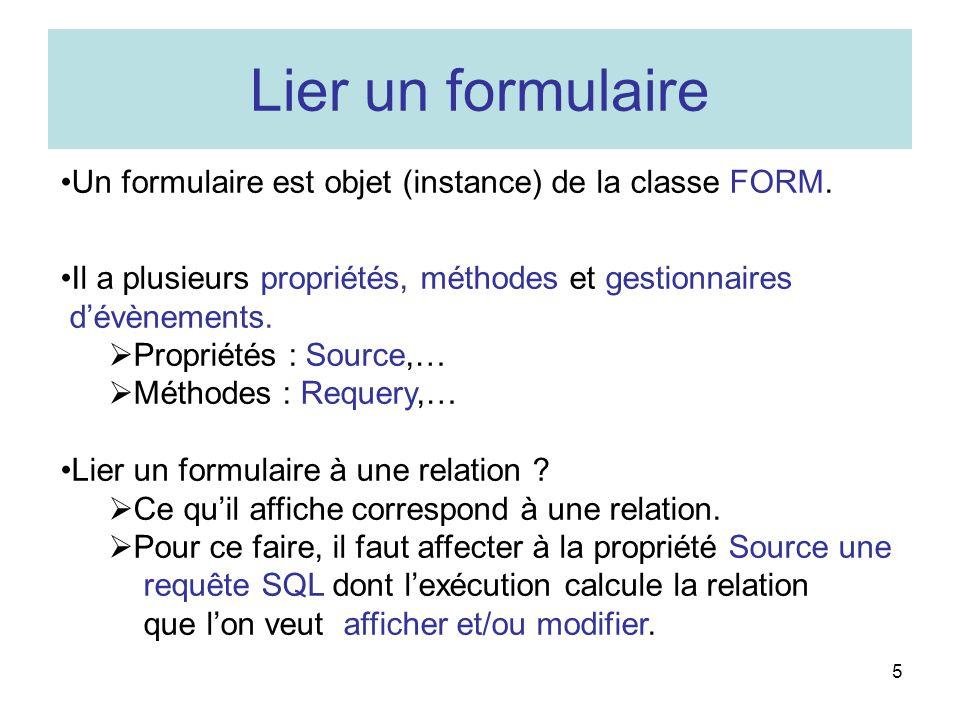 Lier un formulaire Un formulaire est objet (instance) de la classe FORM. Il a plusieurs propriétés, méthodes et gestionnaires.
