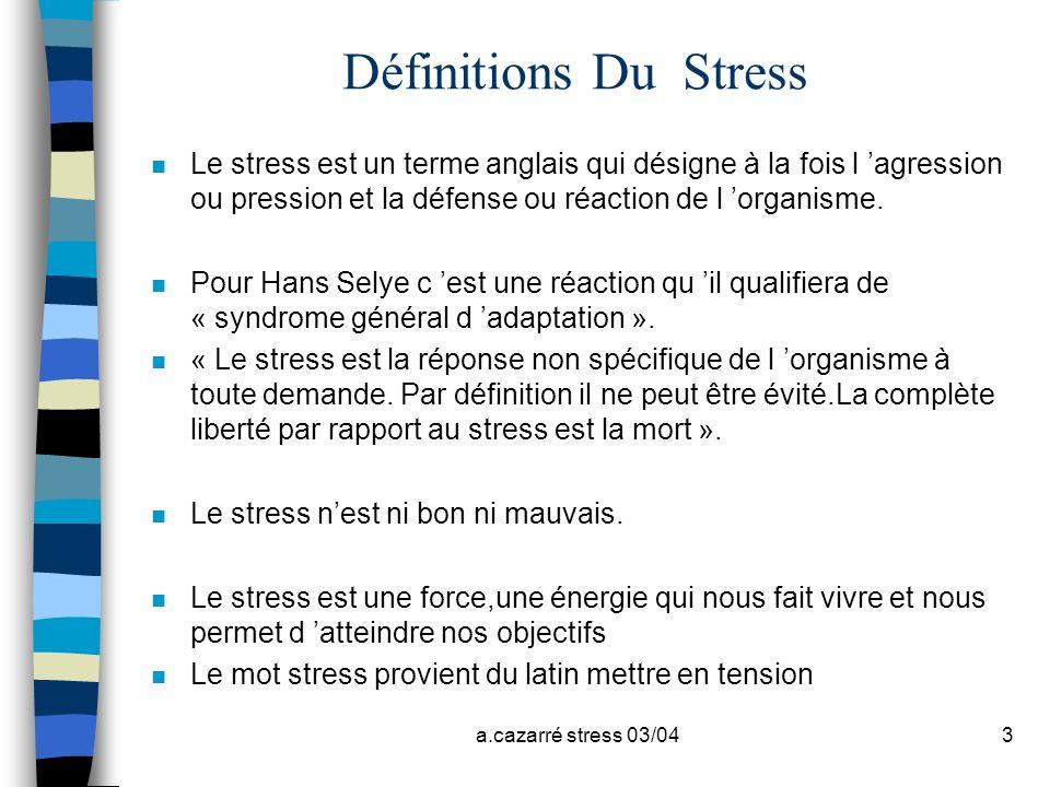 Définitions Du Stress Le stress est un terme anglais qui désigne à la fois l 'agression ou pression et la défense ou réaction de l 'organisme.