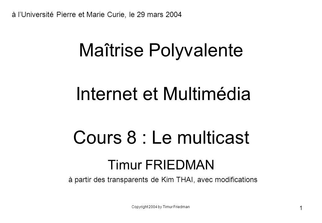 Maîtrise Polyvalente Internet et Multimédia Cours 8 : Le multicast