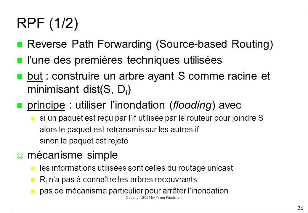 RPF (1/2) Reverse Path Forwarding (Source-based Routing) l'une des premières techniques utilisées.