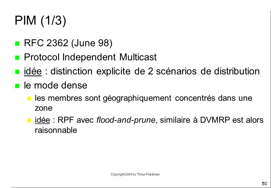 PIM (1/3) RFC 2362 (June 98) Protocol Independent Multicast