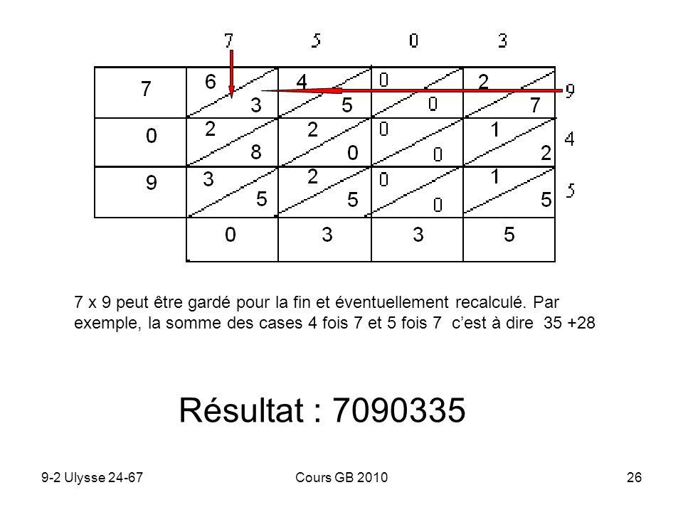 7 x 9 peut être gardé pour la fin et éventuellement recalculé