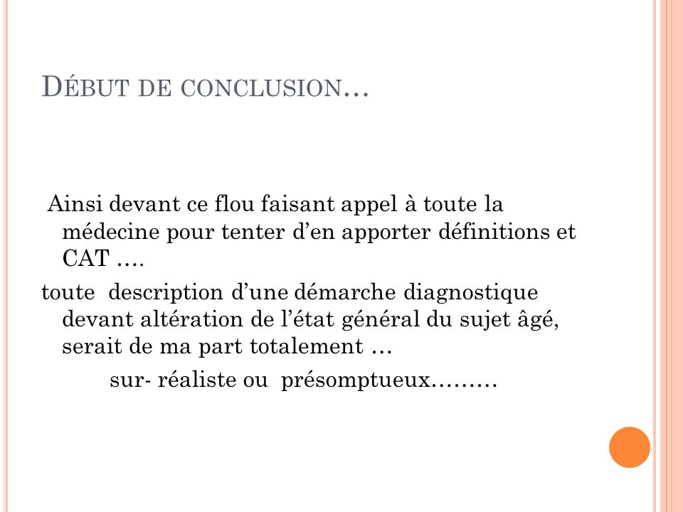 Début de conclusion… Ainsi devant ce flou faisant appel à toute la médecine pour tenter d'en apporter définitions et CAT ….