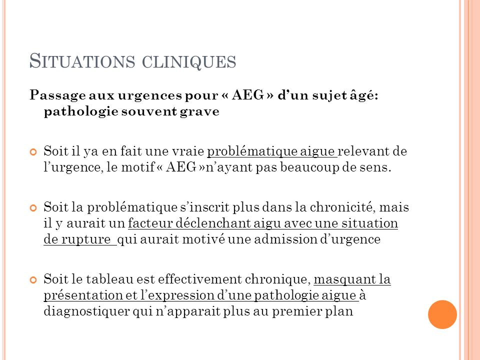 Situations cliniquesPassage aux urgences pour « AEG » d'un sujet âgé: pathologie souvent grave.