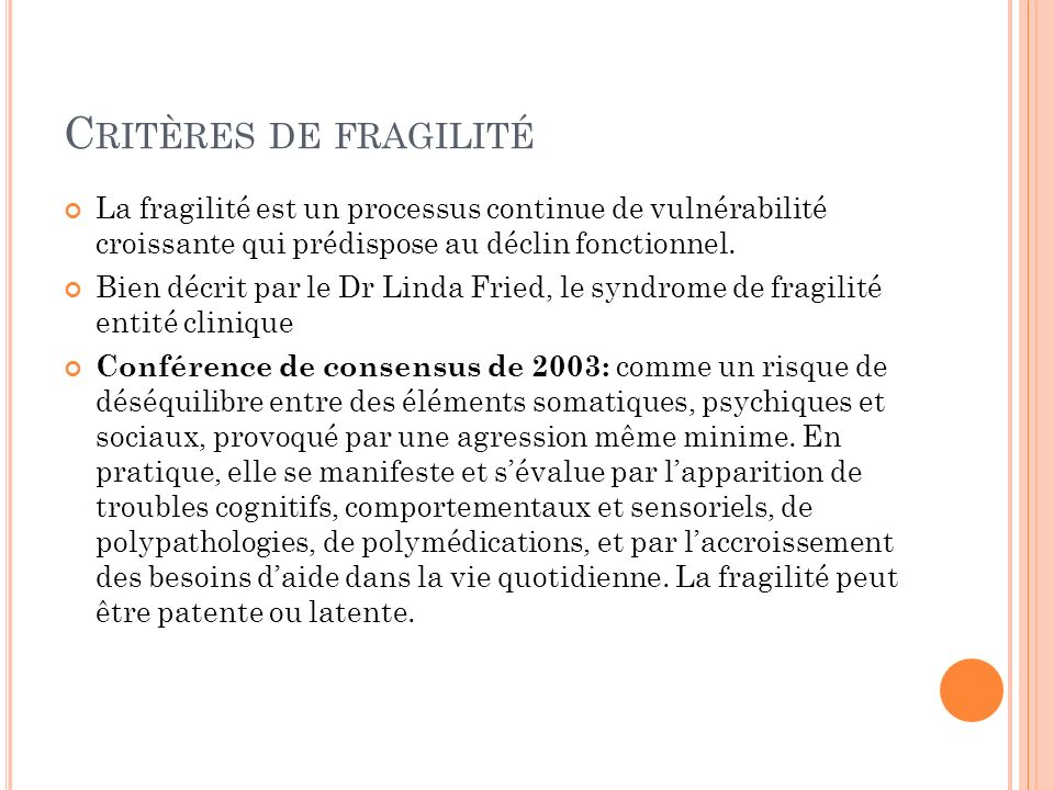 Critères de fragilitéLa fragilité est un processus continue de vulnérabilité croissante qui prédispose au déclin fonctionnel.
