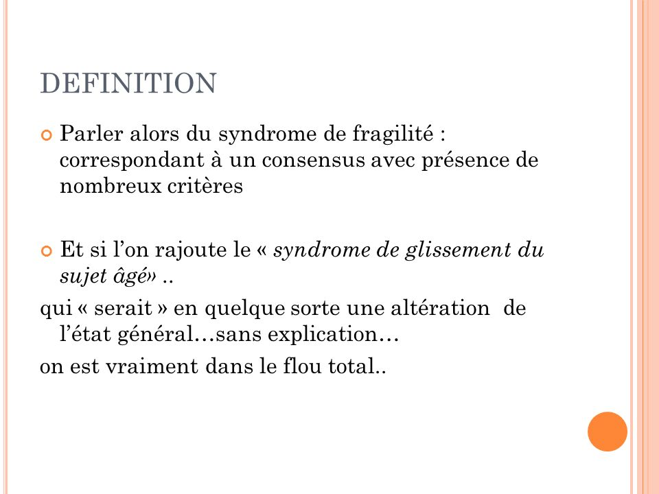DEFINITIONParler alors du syndrome de fragilité : correspondant à un consensus avec présence de nombreux critères.