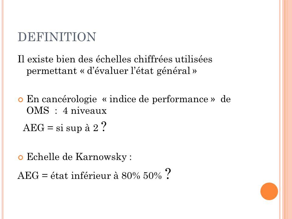 DEFINITIONIl existe bien des échelles chiffrées utilisées permettant « d'évaluer l'état général »