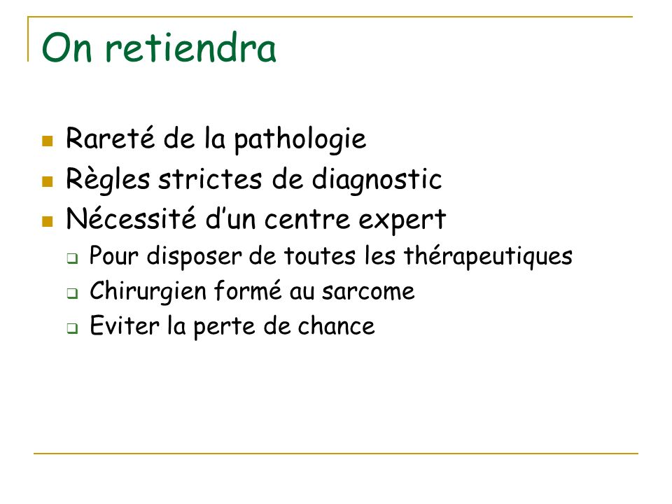 On retiendra Rareté de la pathologie Règles strictes de diagnostic