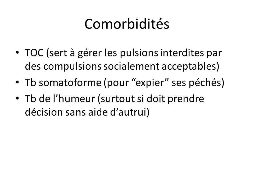 ComorbiditésTOC (sert à gérer les pulsions interdites par des compulsions socialement acceptables) Tb somatoforme (pour expier ses péchés)