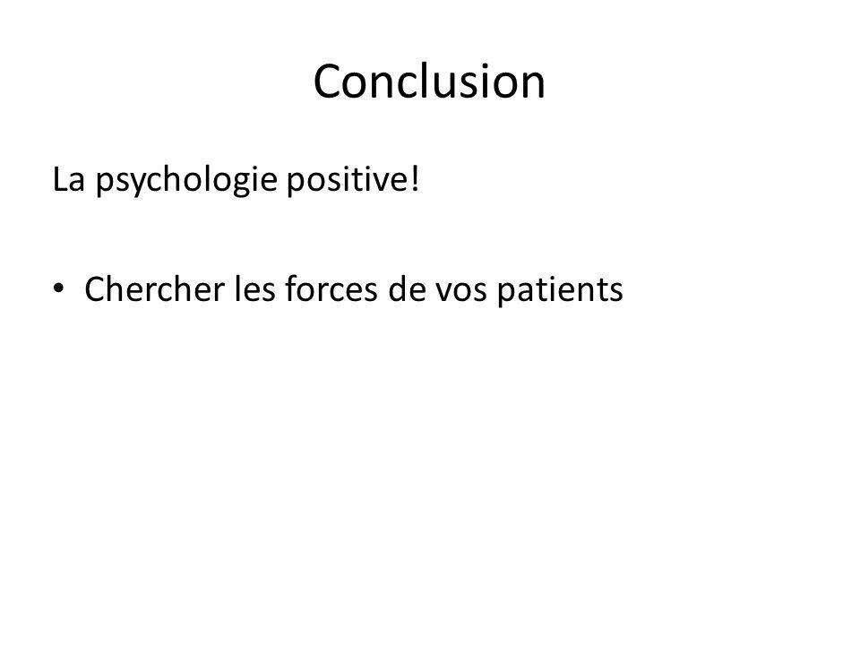Conclusion La psychologie positive!