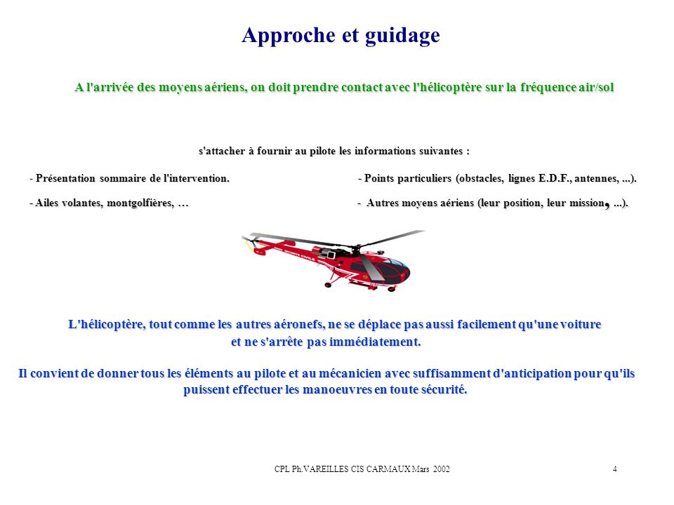 Approche et guidage A l arrivée des moyens aériens, on doit prendre contact avec l hélicoptère sur la fréquence air/sol.
