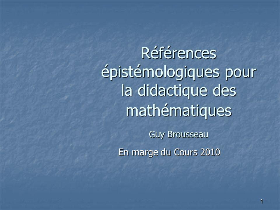Références épistémologiques pour la didactique des mathématiques Guy Brousseau