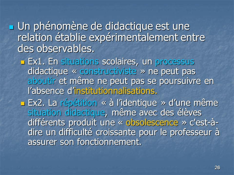 Un phénomène de didactique est une relation établie expérimentalement entre des observables.