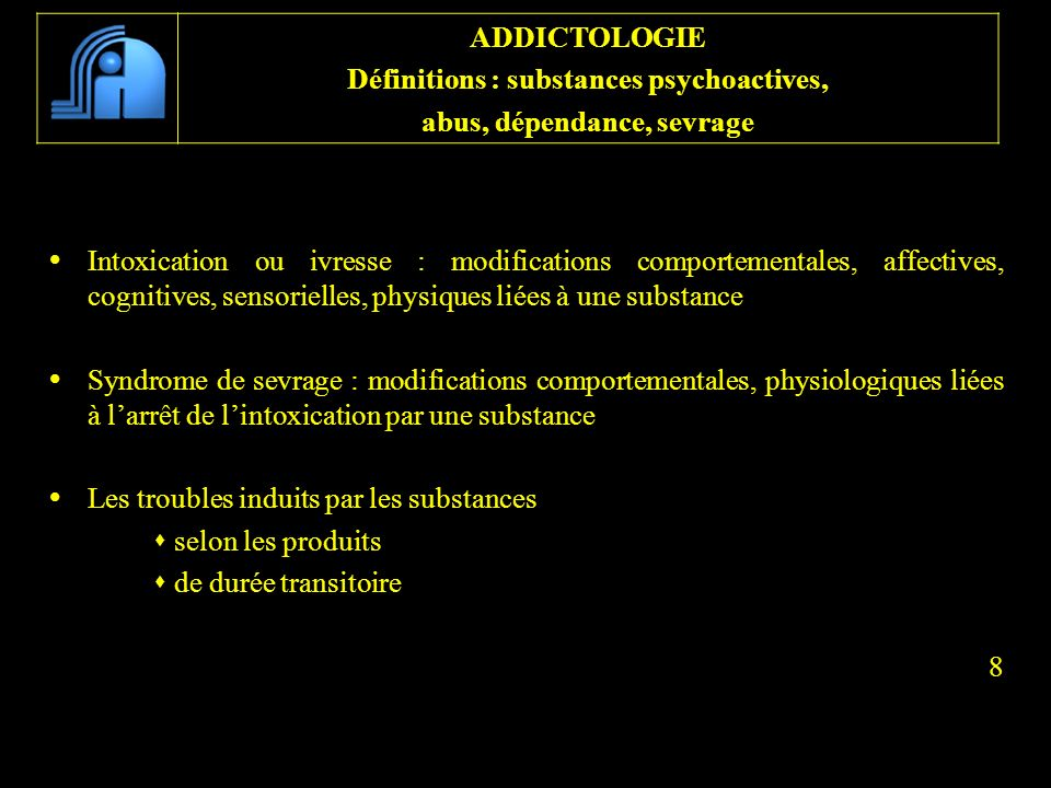 Définitions : substances psychoactives, abus, dépendance, sevrage