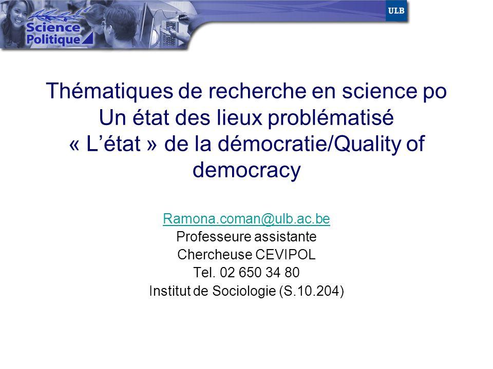 Thématiques de recherche en science po Un état des lieux problématisé « L'état » de la démocratie/Quality of democracy