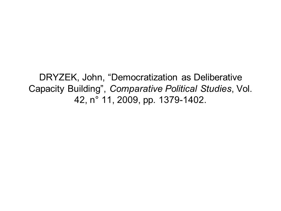 DRYZEK, John, Democratization as Deliberative Capacity Building , Comparative Political Studies, Vol.