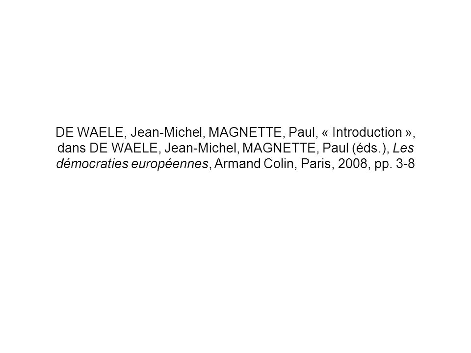 DE WAELE, Jean-Michel, MAGNETTE, Paul, « Introduction », dans DE WAELE, Jean-Michel, MAGNETTE, Paul (éds.), Les démocraties européennes, Armand Colin, Paris, 2008, pp.