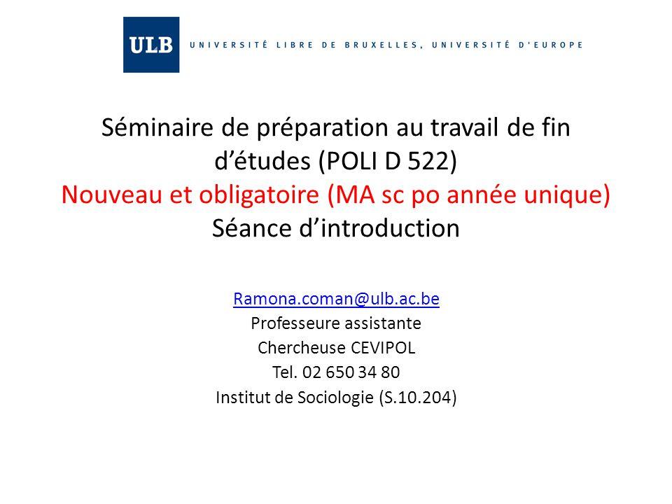 Séminaire de préparation au travail de fin d'études (POLI D 522) Nouveau et obligatoire (MA sc po année unique) Séance d'introduction