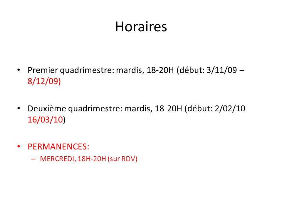 Horaires Premier quadrimestre: mardis, 18-20H (début: 3/11/09 – 8/12/09) Deuxième quadrimestre: mardis, 18-20H (début: 2/02/10-16/03/10)