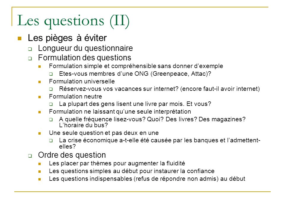 Les questions (II) Les pièges à éviter Longueur du questionnaire