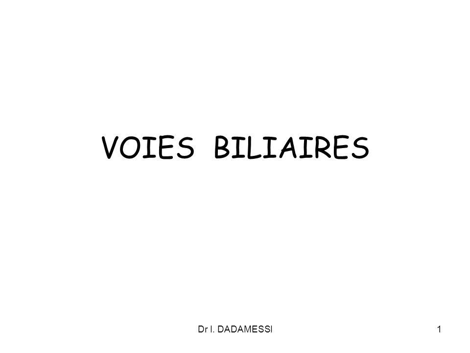 VOIES BILIAIRES Dr I. DADAMESSI