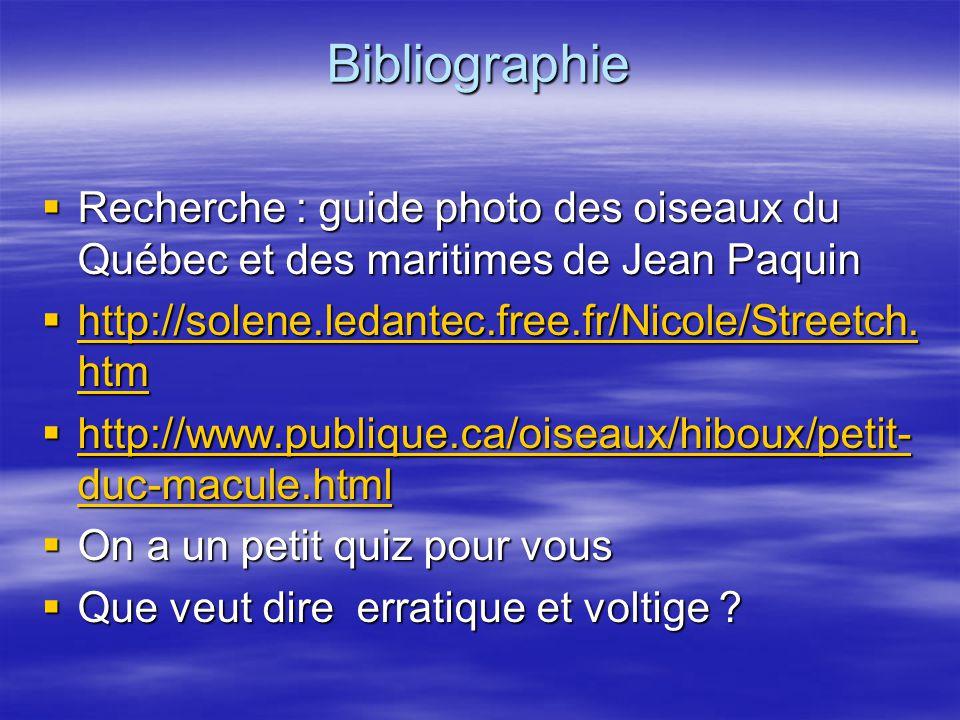 Bibliographie Recherche : guide photo des oiseaux du Québec et des maritimes de Jean Paquin. http://solene.ledantec.free.fr/Nicole/Streetch.htm.