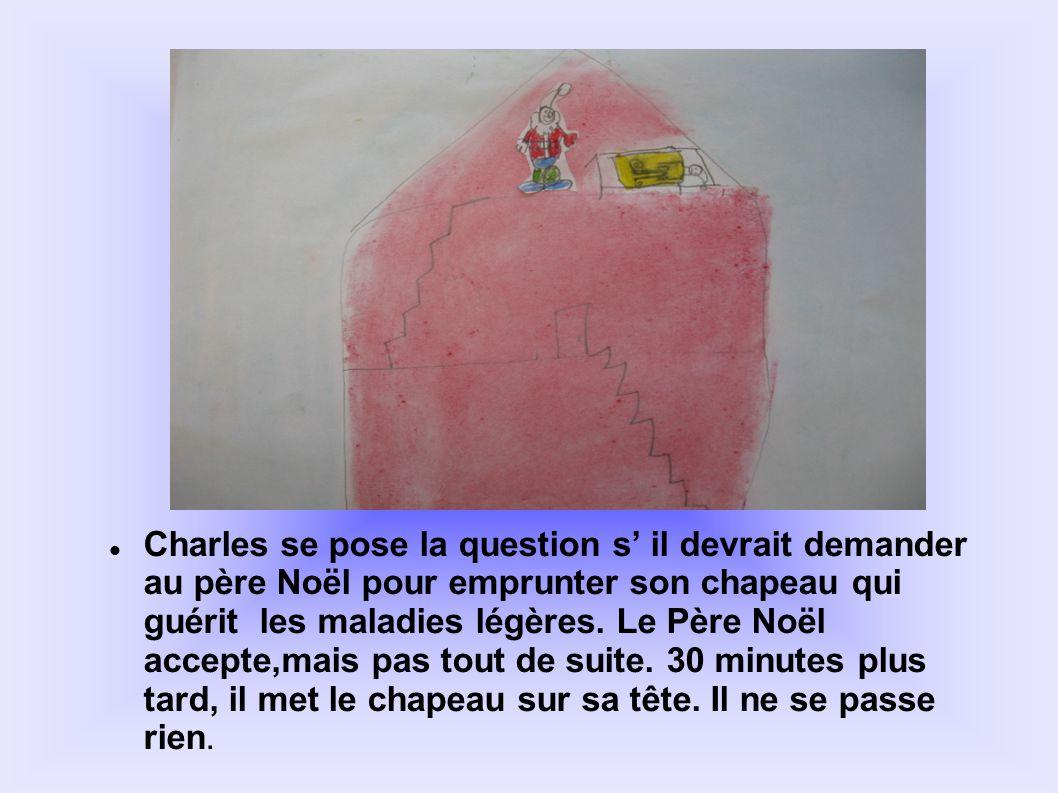 Charles se pose la question s' il devrait demander au père Noël pour emprunter son chapeau qui guérit les maladies légères.