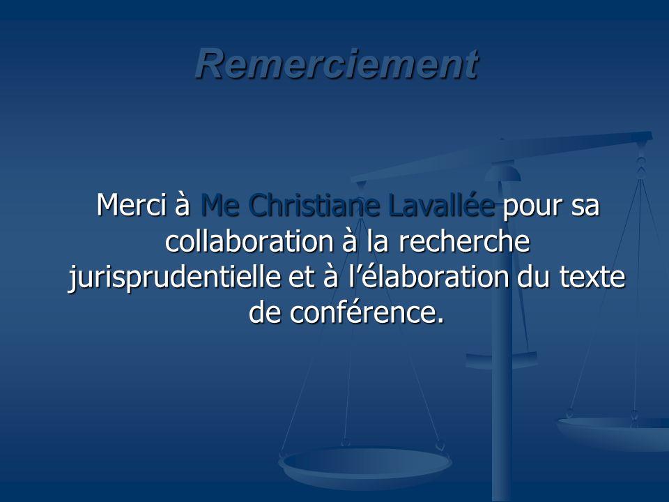 Remerciement Merci à Me Christiane Lavallée pour sa collaboration à la recherche jurisprudentielle et à l'élaboration du texte de conférence.