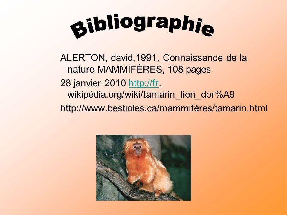 Bibliographie ALERTON, david,1991, Connaissance de la nature MAMMIFÈRES, 108 pages.