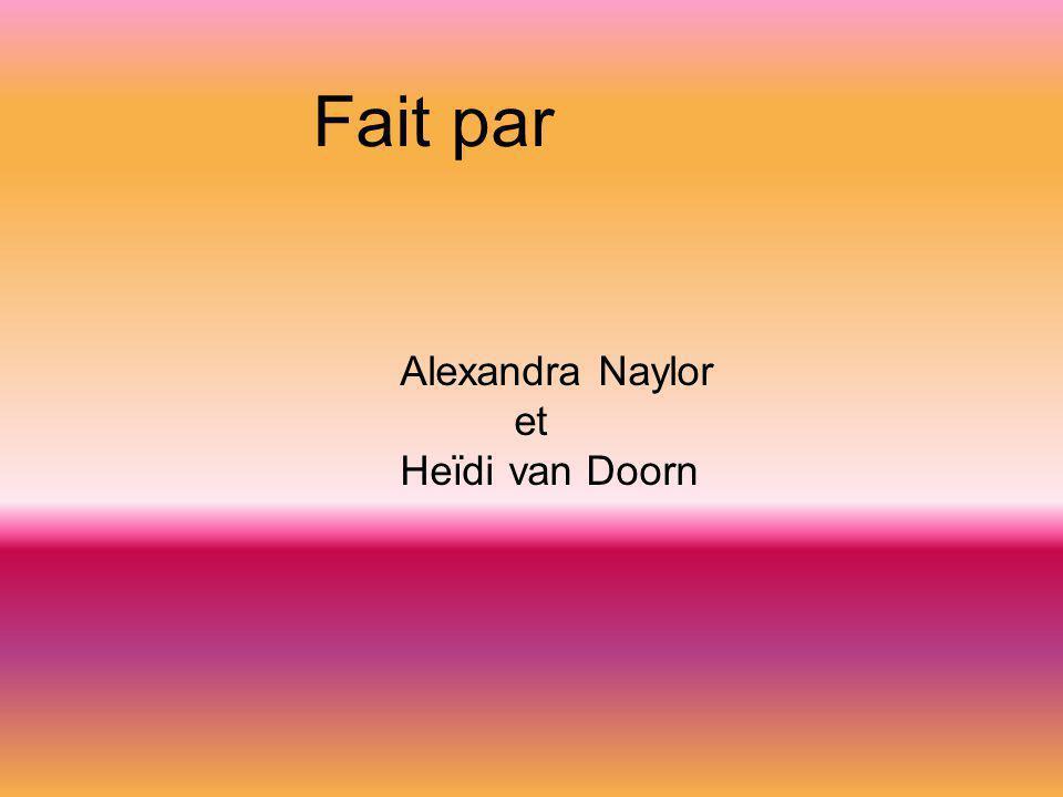 Fait par Alexandra Naylor et Heïdi van Doorn